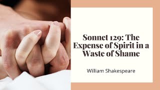 Sonnet 129 An Expense of Spirit in a Waste of Shame by William Shakespeare