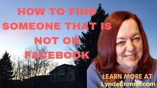 HOW TO FIND SOMEONE THAT IS NOT ON FACEBOOK