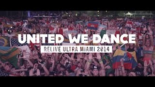 UNITED WE DANCE (Relive Ultra Miami 2014 - Official 4K Aftermovie)