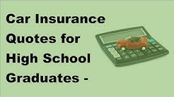 Car Insurance Quotes for High School Graduates -  2017 Auto Insurance Quotes