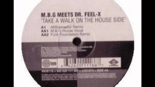 M.B.G. Meets Dr. Feel-X-Take A Walk on the House Side (AMbassador Remix)