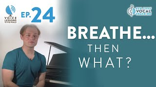 "Ep. 24 ""Breathe... Then What?"" - Voice Lessons To The World"