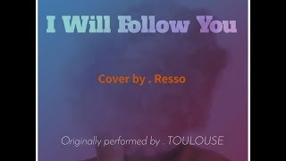 Toulouse - I will follow you [Cover] (lyrics video) - by. Resso
