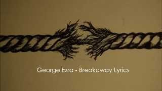 George Ezra - Breakaway lyrics Video