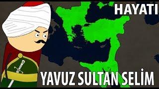 Yavuz Sultan Selim in Hayatı Hızlı Anlatım