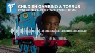BONFIRE - Childish Gambino feat. Thomas the Tank Engine [FREE DOWNLOAD]