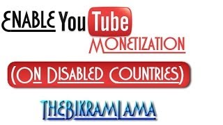 How to enable Monetization on youtube (for disabled countries) [Earn Money with youtube] [nepal]