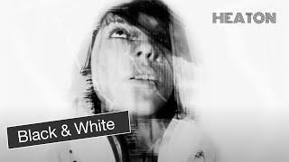Heaton - Black & White (Official Music Video)