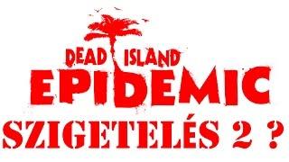 Dead Island Epidemic gameplay (HUN) - Szigetelés 2?