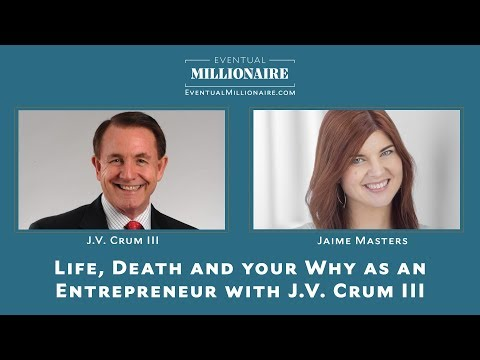 Life, Death and your Why as an Entrepreneur with J.V. Crum III