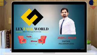 LexTalk World Talk Show with Jash J. Dalia, Partner at Palladium Legal