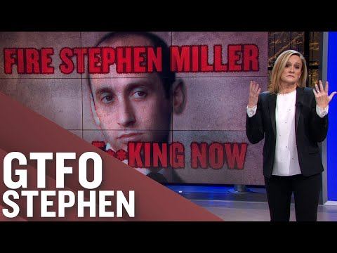 Stephen Miller Is Garbage And Needs To Be Fired Immediately | Full Frontal on TBS