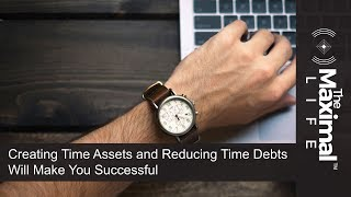 Creating Time Assets and Reducing Time Debts Will Make You Successful - by YOUMAXA