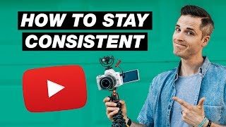 How to Stay Consistent on YouTube — 3 Tips
