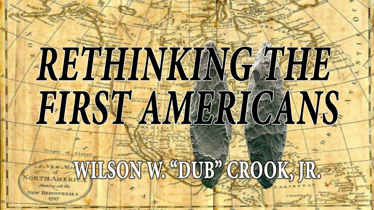 "Rethinking the First Americans. Presented by Wilson ""Dub"" Crook 