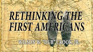 "Rethinking the First Americans. Presented by Wilson ""Dub"" Crook"