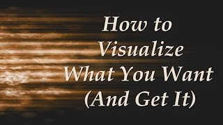 How to visualize - what you want (and get it!) if you're new visualization or you've tried it before but just didn't seem work, the...