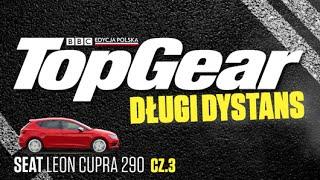 Długi dystans - Seat Leon Cupra 290 | Część 3
