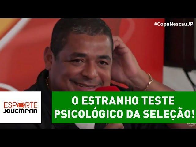 Histórias do Vampeta: o estranho teste psicológico da Seleção!