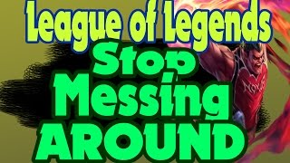 Stop messing around (League of Legends)