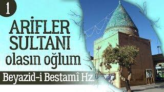 Arifler Sultanı Olasın Oğlum! | Beyazid-i Bestami Hz. Hayatı | #1