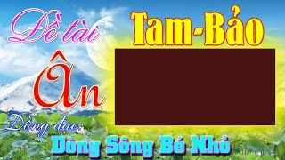 Đề tài: Ân Tam-Bảo - Đ.Đ Dòng Sông Bé Nhỏ Mp3
