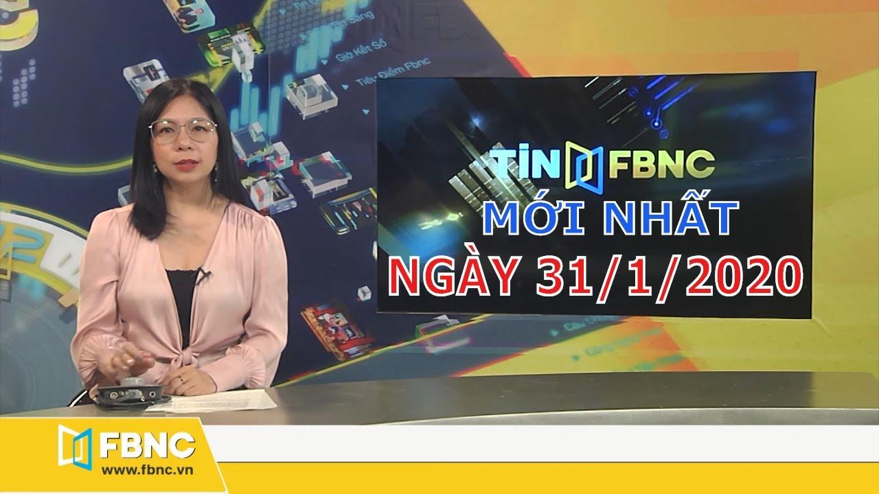 Tin tức Việt Nam mới nhất ngày 31/1/2020 | Tin tức tổng hợp