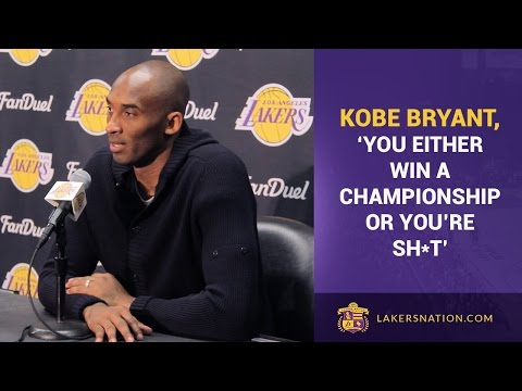 Kobe Bryant: 'You Either Win A Championship Or You're Sh*t'