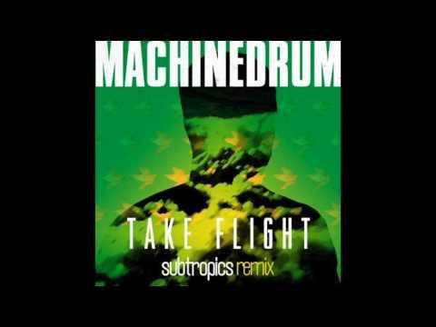 MACHINEDRUM - Take Flight (Subtropics Remix)