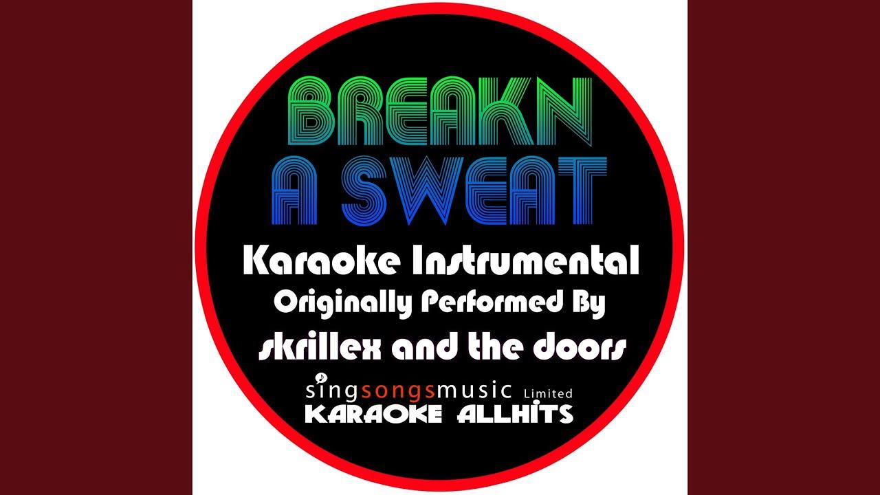 Breakn\u0027 a Sweat (Originally Performed By Skrillex \u0026 The Doors) (Karaoke Instrumental) & Breakn\u0027 a Sweat (Originally Performed By Skrillex \u0026 The Doors ... Pezcame.Com