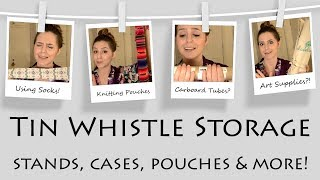 How To Store Your Tin Whistles - Cases, Stands and More!