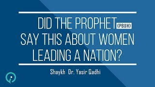 Did The Prophet PBUH Say This About Women Leading A Nation? - Shaykh Dr  Yasir Qadhi