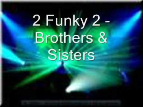 2 Funky 2 - Brothers & Sisters