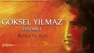 Göksel Yılmaz Ensemble - Baleyl Ya Ayni [ Kan Zaman © 2018 Z Müzik ]