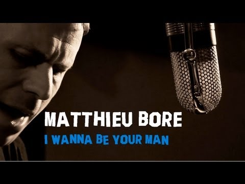 MATTHIEU BORE - I WANNA BE YOUR MAN