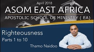 Righteousness PART 2 By  Thamo Naidoo - East Africa ASOM April 2018