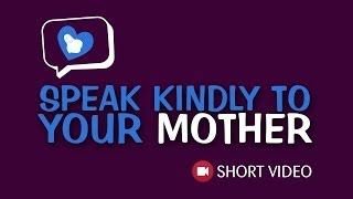 Speak kindly to your mom!