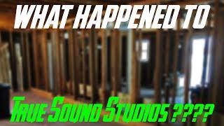What Happened To True Sound Studios?????