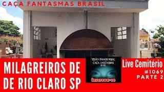 Milagreiros de Rio Claro SP LIVE Cemitério Caça Fantasmas Brasil #1069 Parte 2