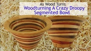 Woodturning A Crazy Droopy Segmented Bowl