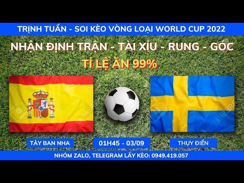 SOI KÈO TÂY BAN NHA VS THỤY ĐIỂN 1H45 - 03/09| VÒNG LOẠI WORLD CUP 2022| KÈO BÓNG TRỊNH TUẤN