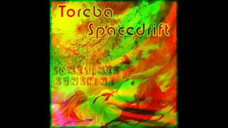Toreba Spacedrift - Sometimes Sunshine (Free Download)