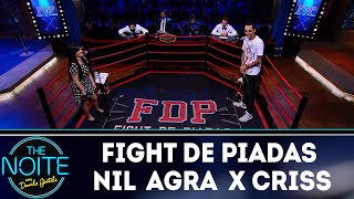 Fight de Piadas: Nil Agra x Criss Paiva Ep. 39 | The Noite (12/12/18)