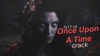 Once Upon a Time Crack! - 5x17-18