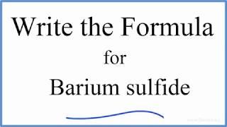 How to Write the Formula for BaS (Barium sulfide)