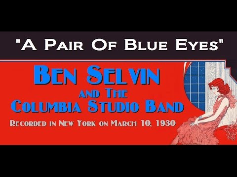 """A Pair Of Blue Eyes"" Ben Selvin and the Columbia Studio Band 1930"