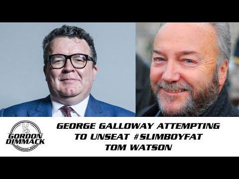 George Galloway Attempting To Unseat #Slimboyfat Tom Watson