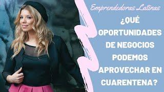 Emprendedoras Latinas: ¿Qué oportunidades de negocio podemos aprovechar en cuarentena?