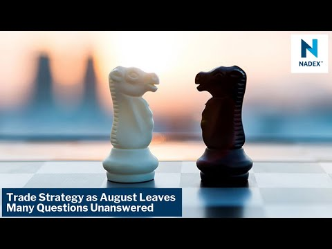 Trade Strategies as August Leaves Many Questions Unanswered