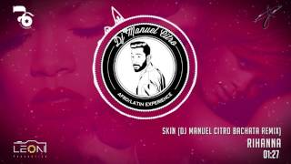 Rihanna - Skin (Dj Manuel Citro Bachata Remix)